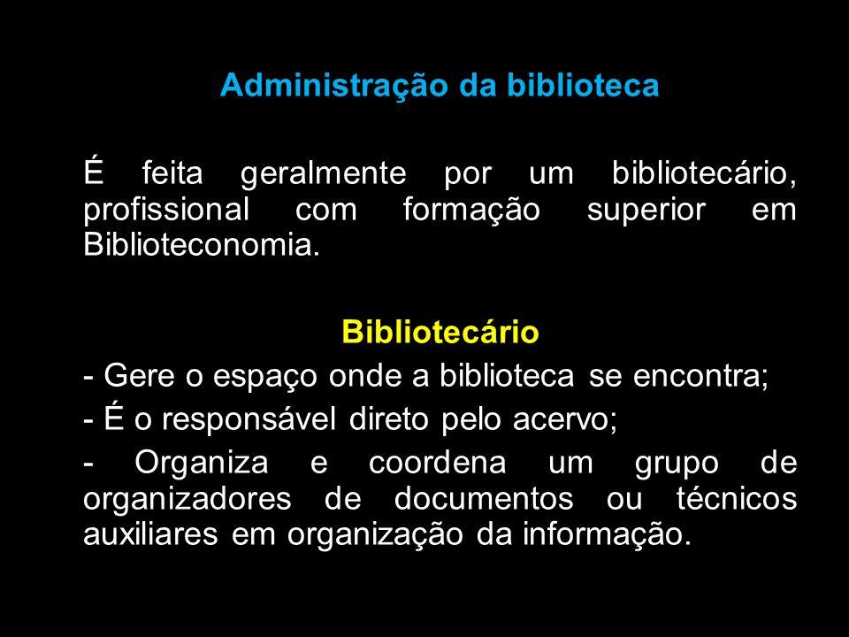 Administração da biblioteca É feita geralmente por um bibliotecário, profissional com formação superior em Biblioteconomia. Bibliotecário - Gere o esp