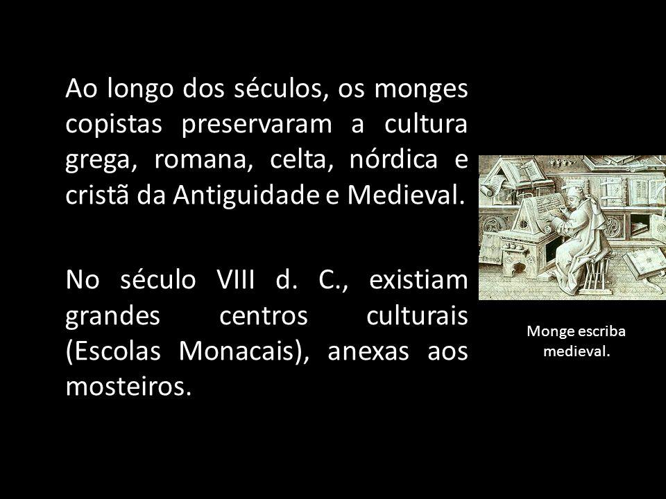 Ao longo dos séculos, os monges copistas preservaram a cultura grega, romana, celta, nórdica e cristã da Antiguidade e Medieval. No século VIII d. C.,