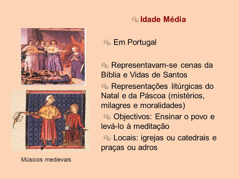 Idade Média Em Portugal Representavam-se cenas da Bíblia e Vidas de Santos Representações litúrgicas do Natal e da Páscoa (mistérios, milagres e moral