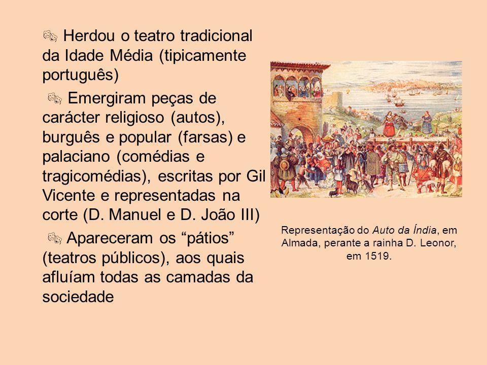 Herdou o teatro tradicional da Idade Média (tipicamente português) Emergiram peças de carácter religioso (autos), burguês e popular (farsas) e palacia