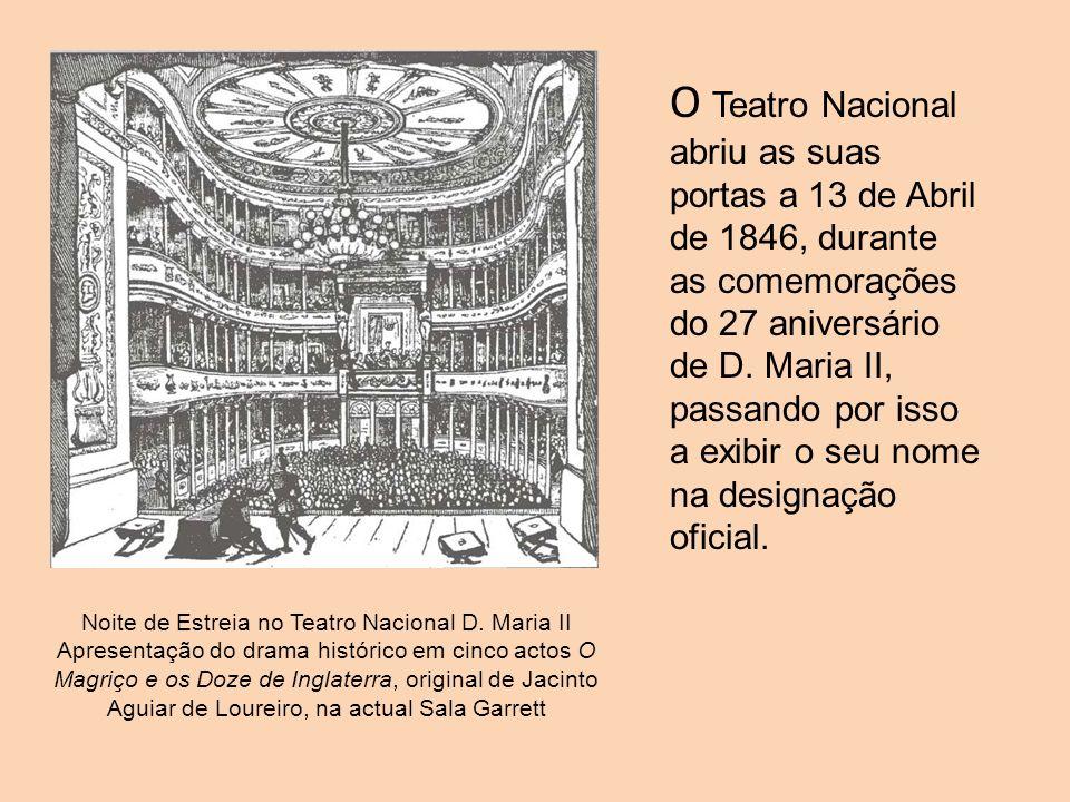 O Teatro Nacional abriu as suas portas a 13 de Abril de 1846, durante as comemorações do 27 aniversário de D. Maria II, passando por isso a exibir o s