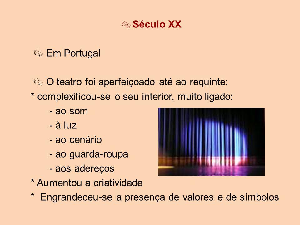 Século XX Em Portugal O teatro foi aperfeiçoado até ao requinte: * complexificou-se o seu interior, muito ligado: - ao som - à luz - ao cenário - ao g