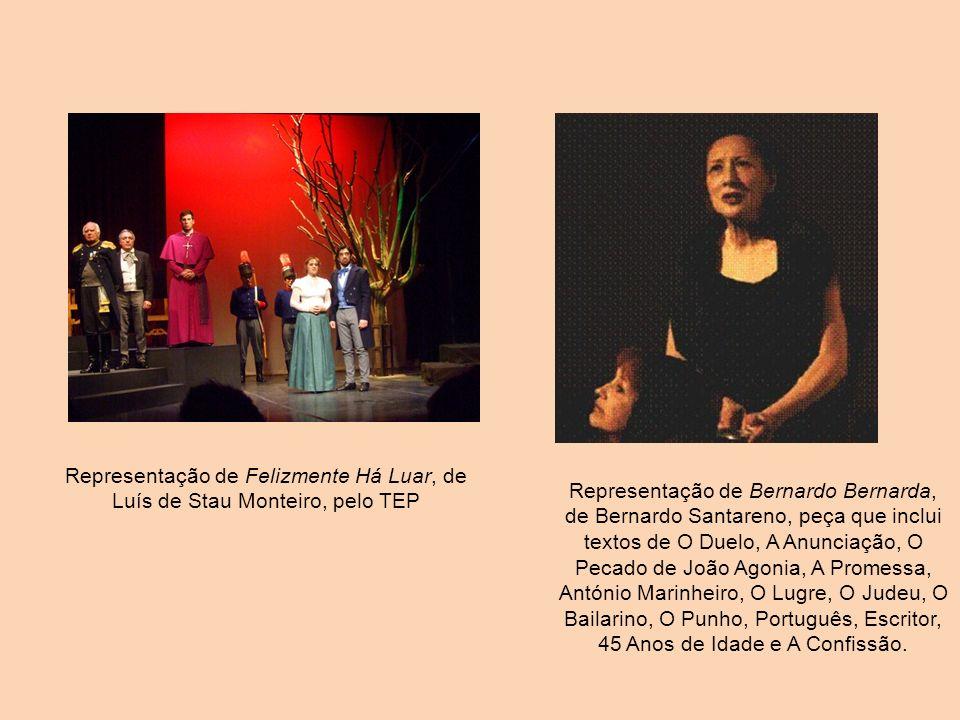Representação de Felizmente Há Luar, de Luís de Stau Monteiro, pelo TEP Representação de Bernardo Bernarda, de Bernardo Santareno, peça que inclui tex