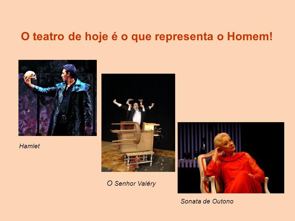 O teatro de hoje é o que representa o Homem! Hamlet Sonata de Outono O Senhor Valéry