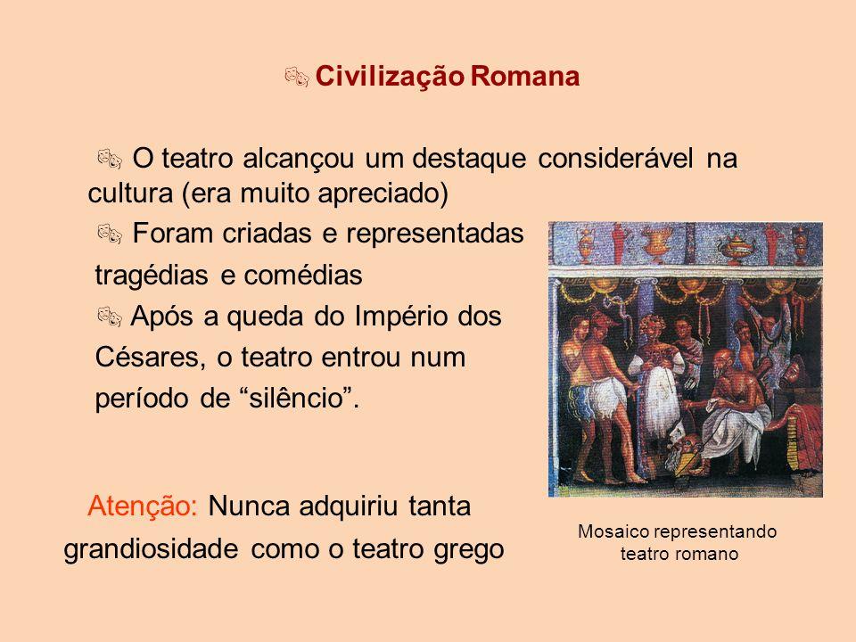 Civilização Romana O teatro alcançou um destaque considerável na cultura (era muito apreciado) Foram criadas e representadas tragédias e comédias Após