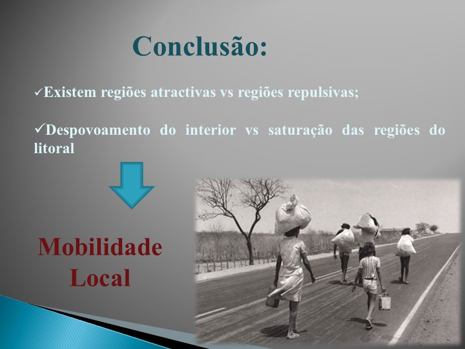Existem regiões atractivas vs regiões repulsivas; Despovoamento do interior vs saturação das regiões do litoral Mobilidade Local Conclusão: