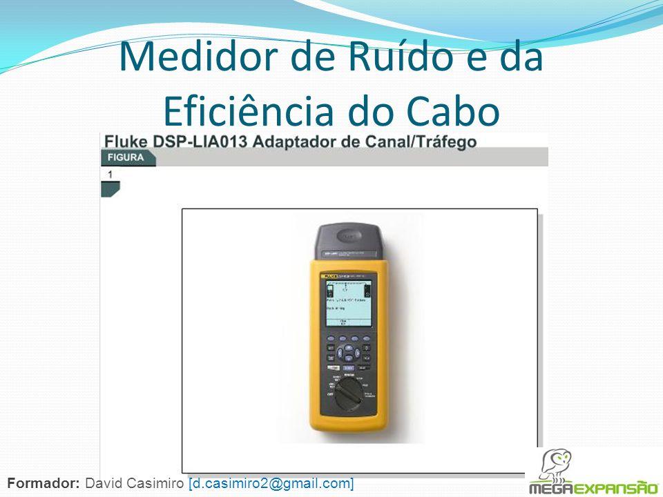 Medidor de Ruído e da Eficiência do Cabo Formador: David Casimiro [d.casimiro2@gmail.com]