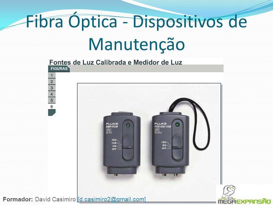 Fibra Óptica - Dispositivos de Manutenção Formador: David Casimiro [d.casimiro2@gmail.com]