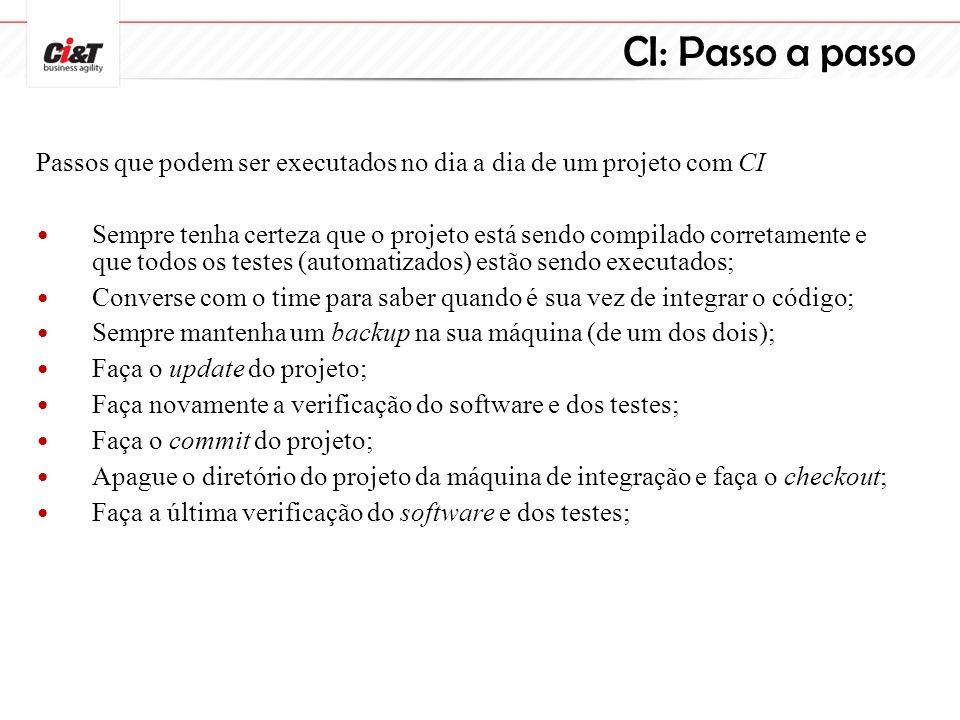 CI: Passo a passo Passos que podem ser executados no dia a dia de um projeto com CI Sempre tenha certeza que o projeto está sendo compilado corretamen