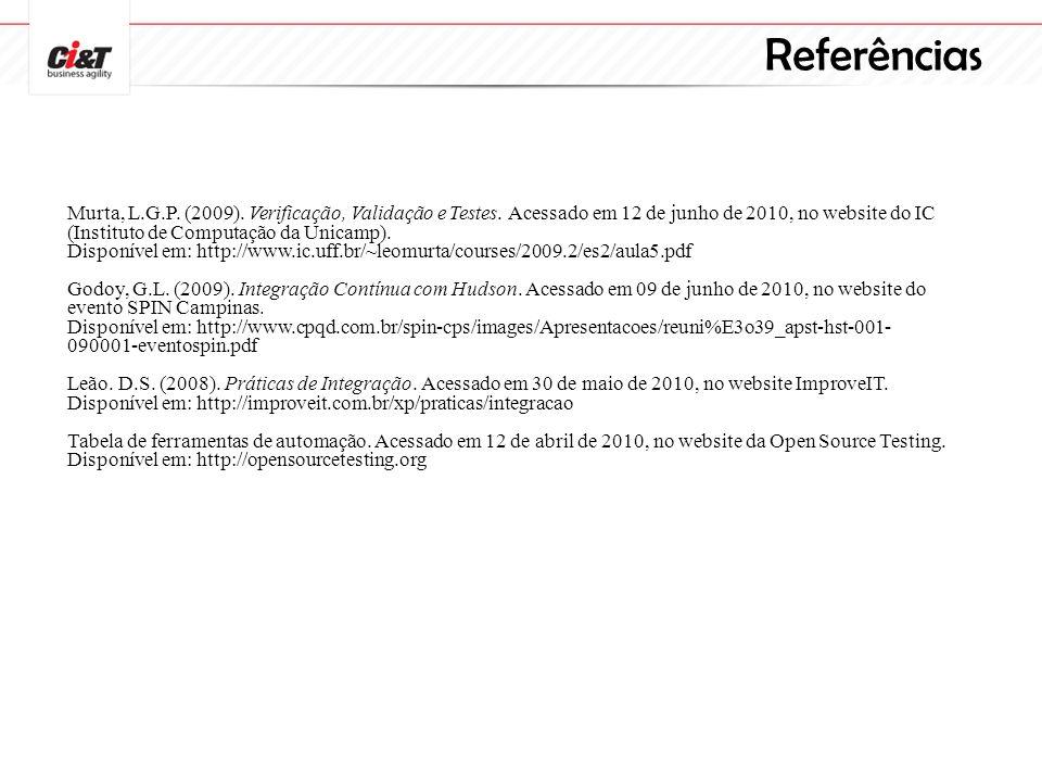 Referências Murta, L.G.P. (2009). Verificação, Validação e Testes. Acessado em 12 de junho de 2010, no website do IC (Instituto de Computação da Unica