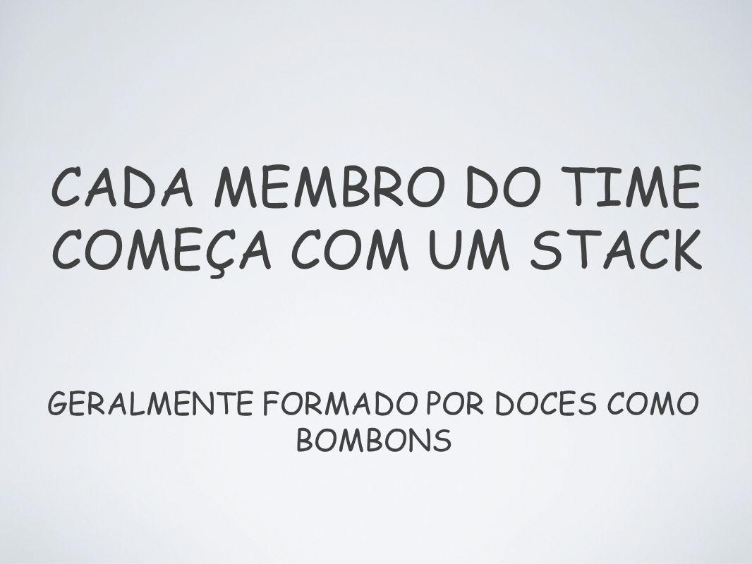 CADA MEMBRO DO TIME COMEÇA COM UM STACK GERALMENTE FORMADO POR DOCES COMO BOMBONS