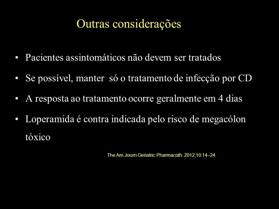 Outras considerações Pacientes assintomáticos não devem ser tratados Se possível, manter só o tratamento de infecção por CD A resposta ao tratamento o