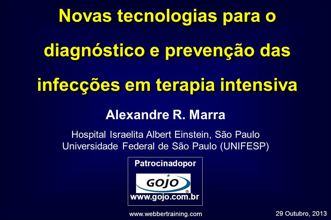 Novas tecnologias para o diagnóstico e prevenção das infecções em terapia intensiva Alexandre R. Marra Hospital Israelita Albert Einstein, São Paulo U