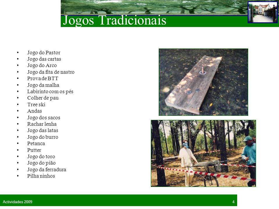 4Actividades 2009 Jogos Tradicionais Jogo do Pastor Jogo das cartas Jogo do Arco Jogo da fita de nastro Prova de BTT Jogo da malha Labirinto com os pé