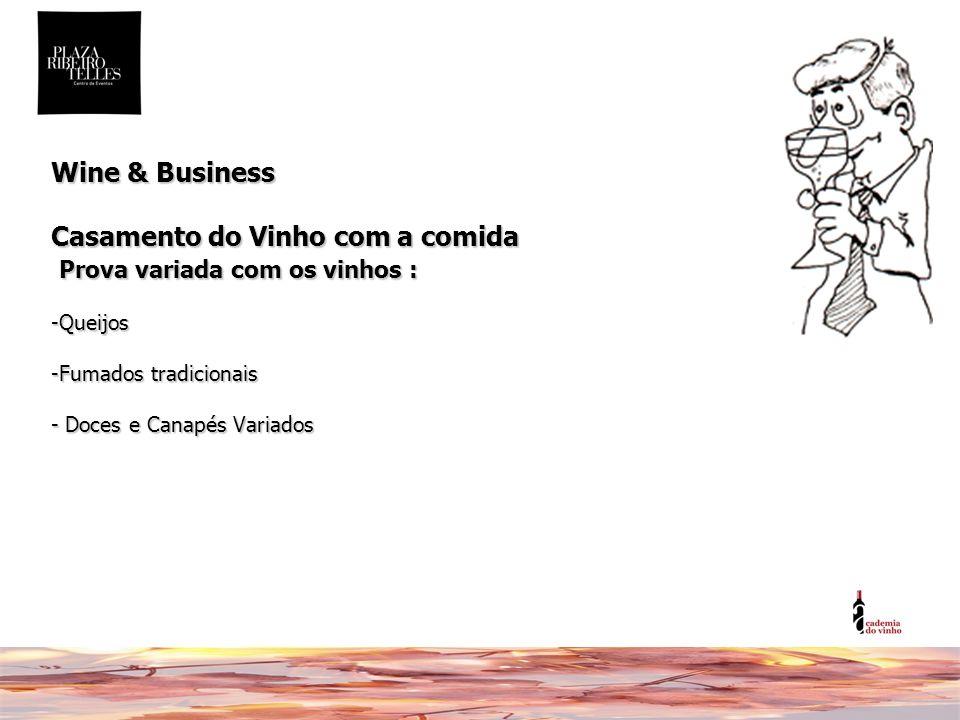 Wine & Business Casamento do Vinho com a comida Prova variada com os vinhos : -Queijos -Fumados tradicionais - Doces e Canapés Variados