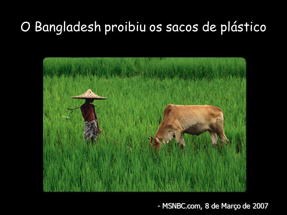 O Bangladesh proibiu os sacos de plástico - MSNBC.com, 8 de Março de 2007