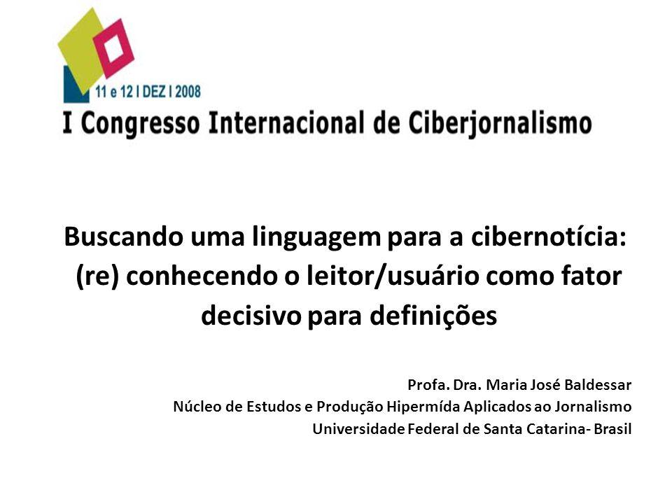 Buscando uma linguagem para a cibernotícia: (re) conhecendo o leitor/usuário como fator decisivo para definições Profa. Dra. Maria José Baldessar Núcl