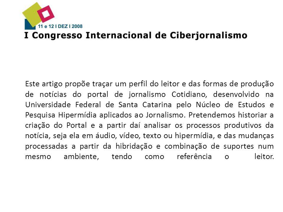 Este artigo propõe traçar um perfil do leitor e das formas de produção de notícias do portal de jornalismo Cotidiano, desenvolvido na Universidade Federal de Santa Catarina pelo Núcleo de Estudos e Pesquisa Hipermídia aplicados ao Jornalismo.