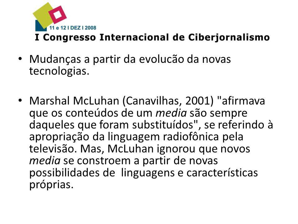 Mudanças a partir da evolucão da novas tecnologias. Marshal McLuhan (Canavilhas, 2001)