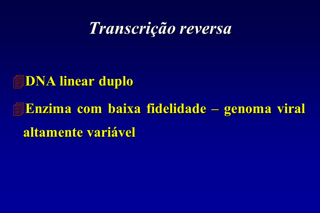 Transcrição reversa 4DNA linear duplo 4Enzima com baixa fidelidade – genoma viral altamente variável 4DNA linear duplo 4Enzima com baixa fidelidade –