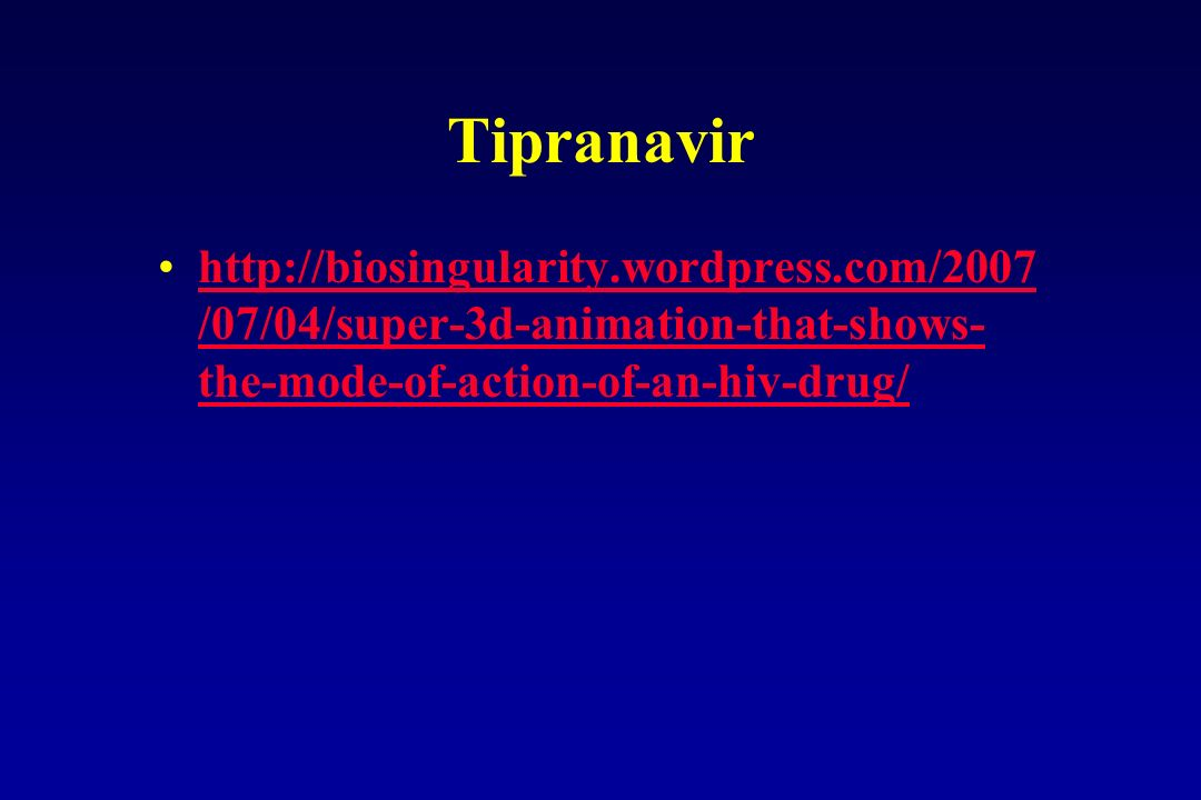 Tipranavir http://biosingularity.wordpress.com/2007 /07/04/super-3d-animation-that-shows- the-mode-of-action-of-an-hiv-drug/http://biosingularity.word