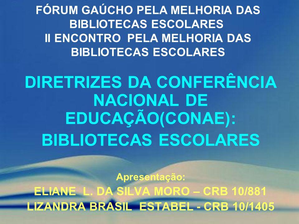 FÓRUM GAÚCHO PELA MELHORIA DAS BIBLIOTECAS ESCOLARES II ENCONTRO PELA MELHORIA DAS BIBLIOTECAS ESCOLARES DIRETRIZES DA CONFERÊNCIA NACIONAL DE EDUCAÇÃ