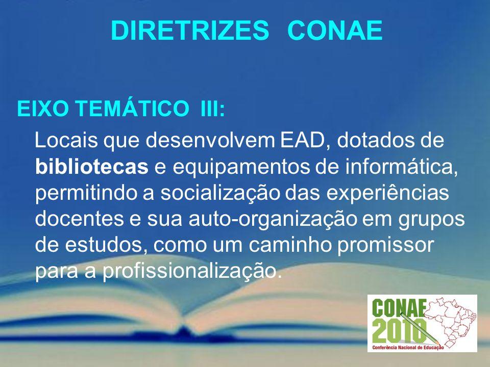 DIRETRIZES CONAE EIXO TEMÁTICO III: Locais que desenvolvem EAD, dotados de bibliotecas e equipamentos de informática, permitindo a socialização das ex