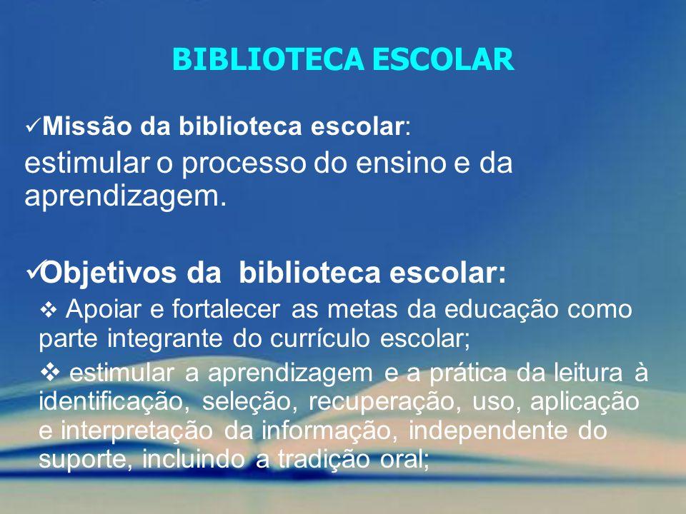 Missão da biblioteca escolar: estimular o processo do ensino e da aprendizagem. Objetivos da biblioteca escolar: Apoiar e fortalecer as metas da educa