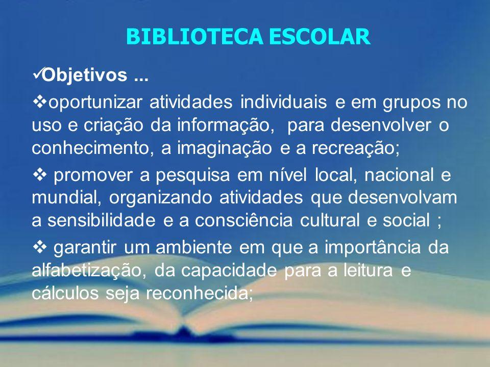 Objetivos... oportunizar atividades individuais e em grupos no uso e criação da informação, para desenvolver o conhecimento, a imaginação e a recreaçã