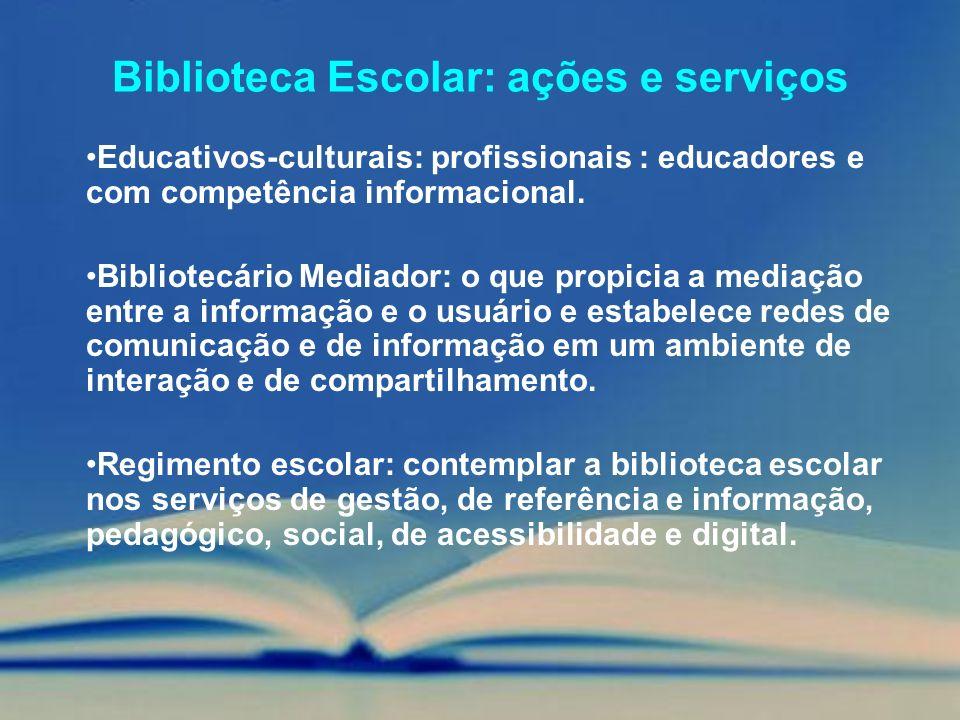 Biblioteca Escolar: ações e serviços Educativos-culturais: profissionais : educadores e com competência informacional. Bibliotecário Mediador: o que p