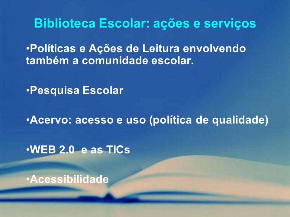 Biblioteca Escolar: ações e serviços Políticas e Ações de Leitura envolvendo também a comunidade escolar. Pesquisa Escolar Acervo: acesso e uso (polít