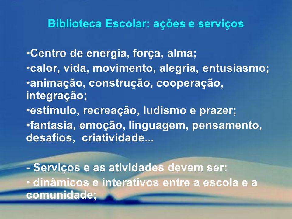 Biblioteca Escolar: ações e serviços Centro de energia, força, alma; calor, vida, movimento, alegria, entusiasmo; animação, construção, cooperação, in