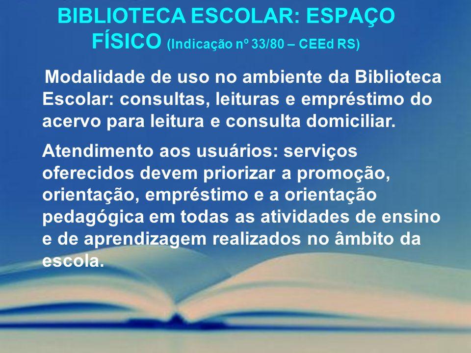 BIBLIOTECA ESCOLAR: ESPAÇO FÍSICO (Indicação nº 33/80 – CEEd RS) Modalidade de uso no ambiente da Biblioteca Escolar: consultas, leituras e empréstimo