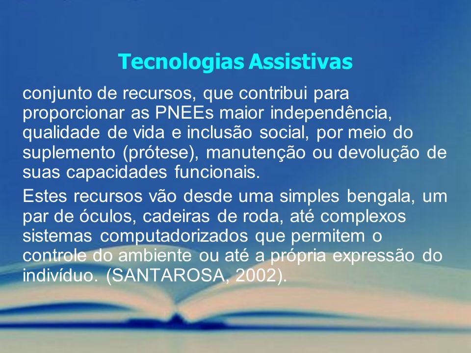 Tecnologias Assistivas conjunto de recursos, que contribui para proporcionar as PNEEs maior independência, qualidade de vida e inclusão social, por me