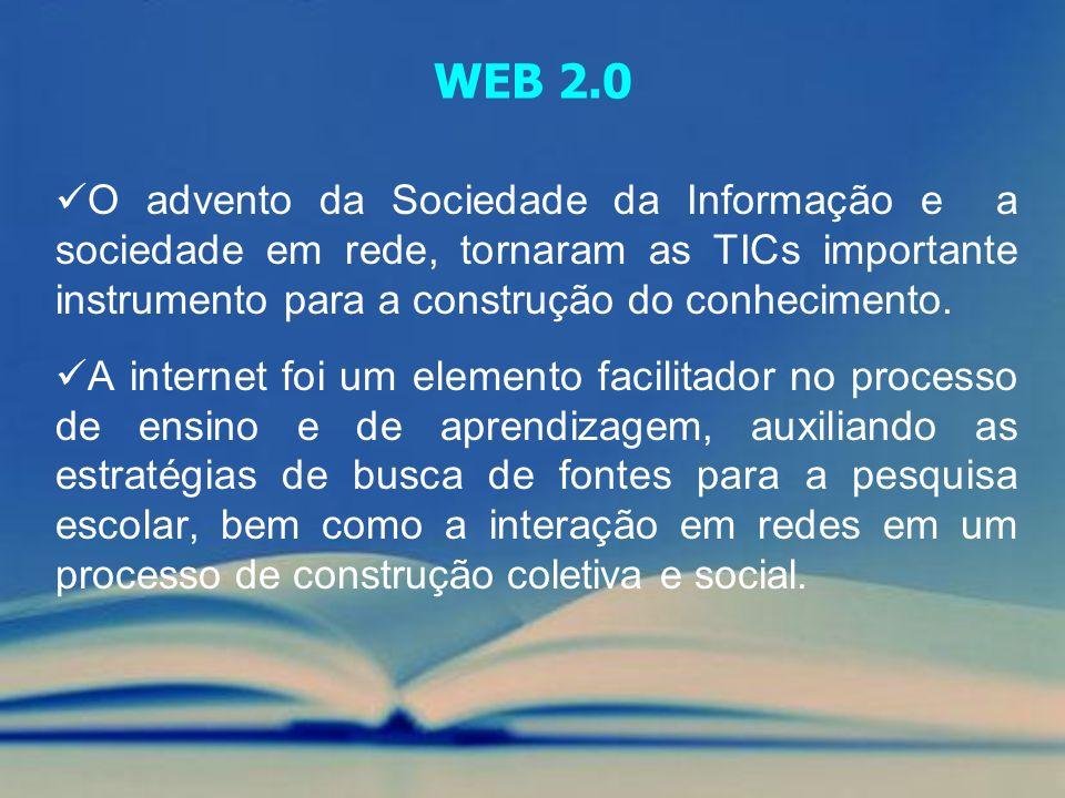 WEB 2.0 O advento da Sociedade da Informação e a sociedade em rede, tornaram as TICs importante instrumento para a construção do conhecimento. A inter