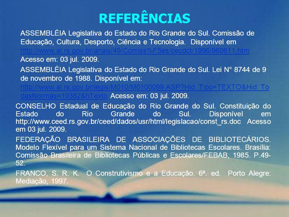 REFERÊNCIAS ASSEMBLÉIA Legislativa do Estado do Rio Grande do Sul. Comissão de Educação, Cultura, Desporto, Ciência e Tecnologia. Disponível em http:/