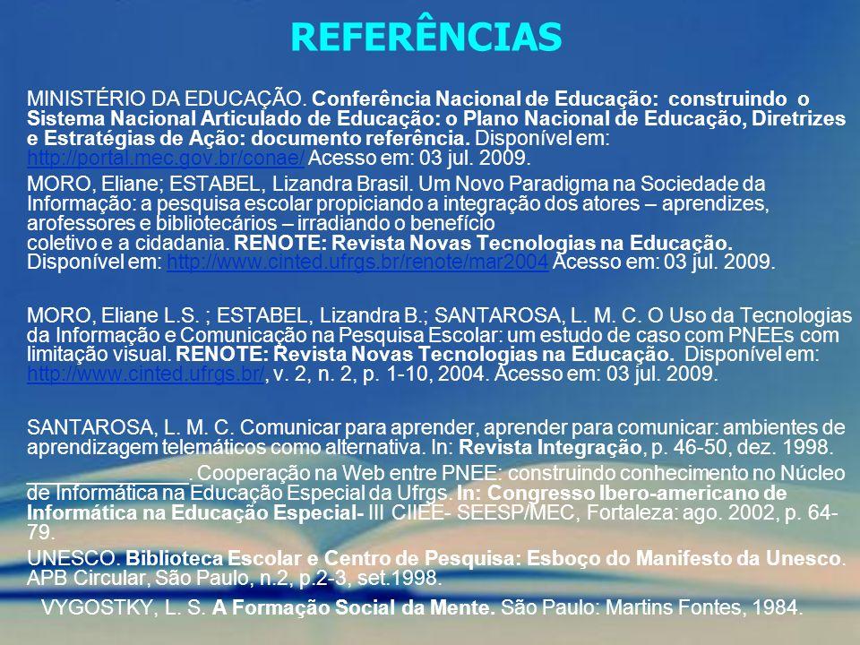 REFERÊNCIAS MINISTÉRIO DA EDUCAÇÃO. Conferência Nacional de Educação: construindo o Sistema Nacional Articulado de Educação: o Plano Nacional de Educa