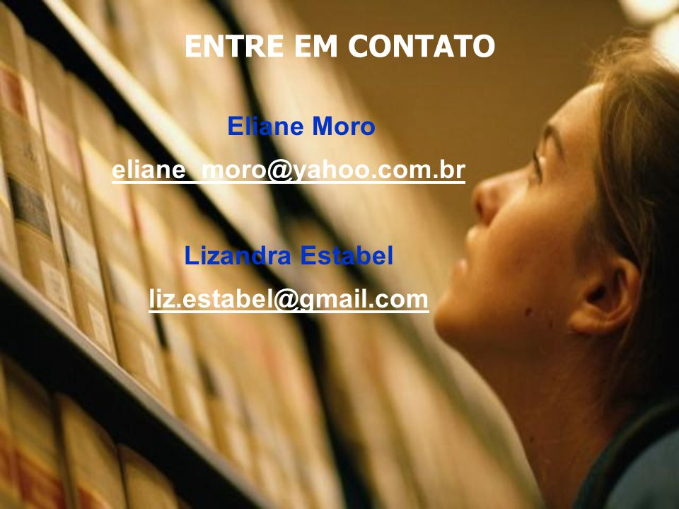 Eliane Moro eliane_moro@yahoo.com.br Lizandra Estabel liz.estabel@gmail.com ENTRE EM CONTATO