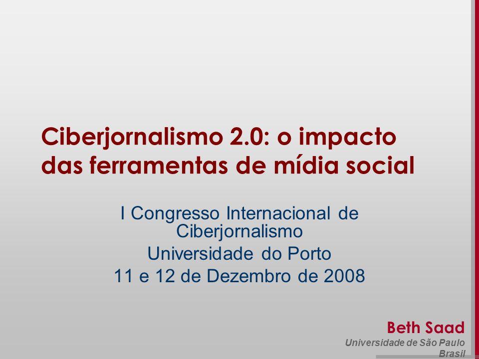 Beth Saad Universidade de São Paulo Brasil Ciberjornalismo 2.0: o impacto das ferramentas de mídia social I Congresso Internacional de Ciberjornalismo