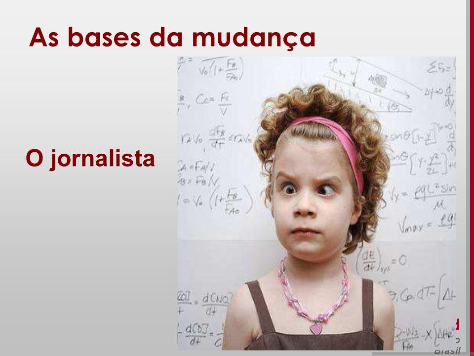 Beth Saad Universidade de São Paulo Brasil As bases da mudança O jornalista