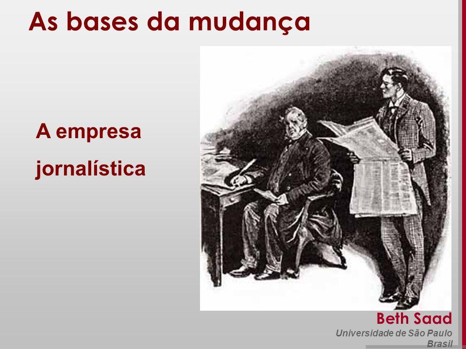 Beth Saad Universidade de São Paulo Brasil As bases da mudança A empresa jornalística