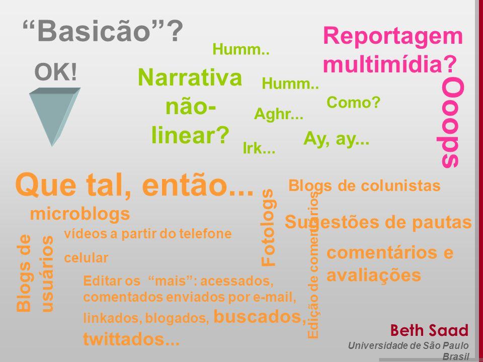Beth Saad Universidade de São Paulo Brasil Basicão? Narrativa não- linear? Humm.. Irk... Humm.. Aghr... Como? OK! Reportagem multimídia? Ooops Que tal