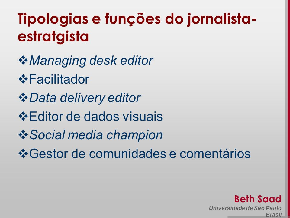 Beth Saad Universidade de São Paulo Brasil Tipologias e funções do jornalista- estratgista Managing desk editor Facilitador Data delivery editor Edito