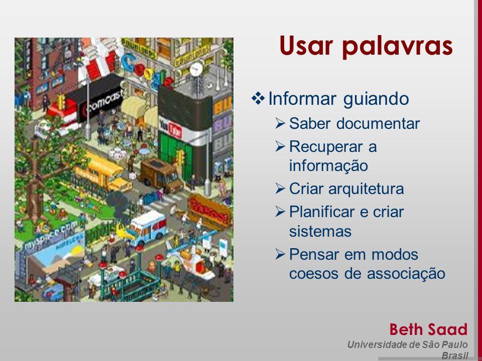 Beth Saad Universidade de São Paulo Brasil Informar guiando Saber documentar Recuperar a informação Criar arquitetura Planificar e criar sistemas Pens