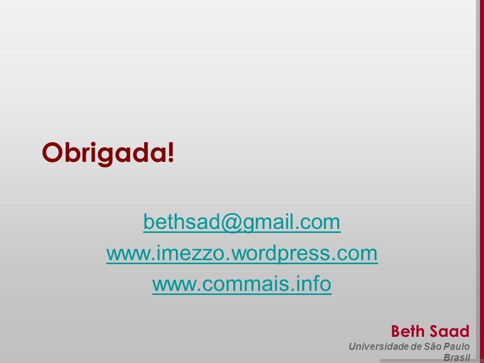Beth Saad Universidade de São Paulo Brasil Obrigada! bethsad@gmail.com www.imezzo.wordpress.com www.commais.info