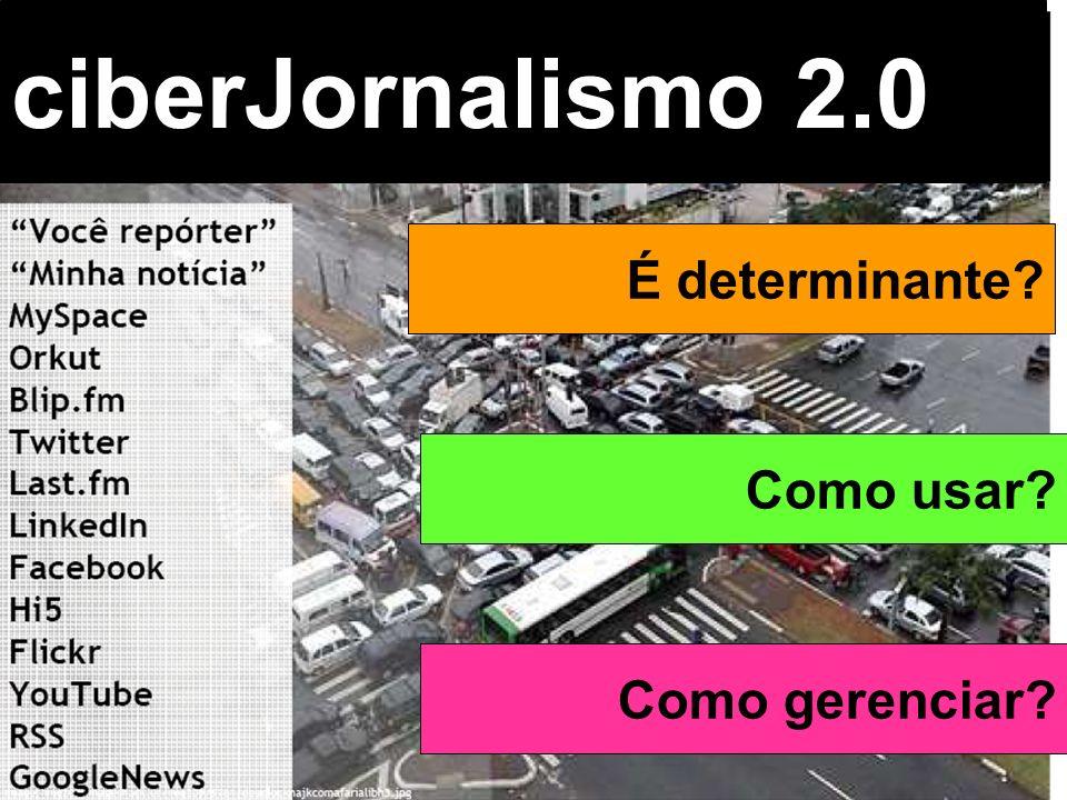 Beth Saad Universidade de São Paulo Brasil ciberJornalismo 2.0 É determinante? Como usar? Como gerenciar?