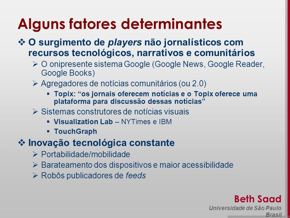 Beth Saad Universidade de São Paulo Brasil Alguns fatores determinantes O surgimento de players não jornalísticos com recursos tecnológicos, narrativo