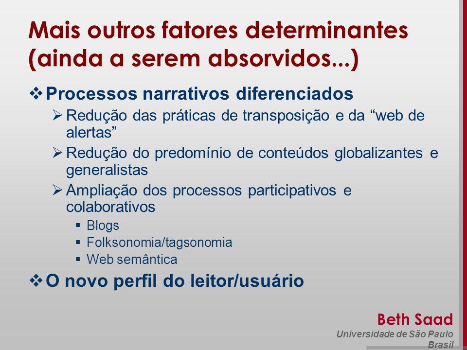 Beth Saad Universidade de São Paulo Brasil Mais outros fatores determinantes (ainda a serem absorvidos...) Processos narrativos diferenciados Redução