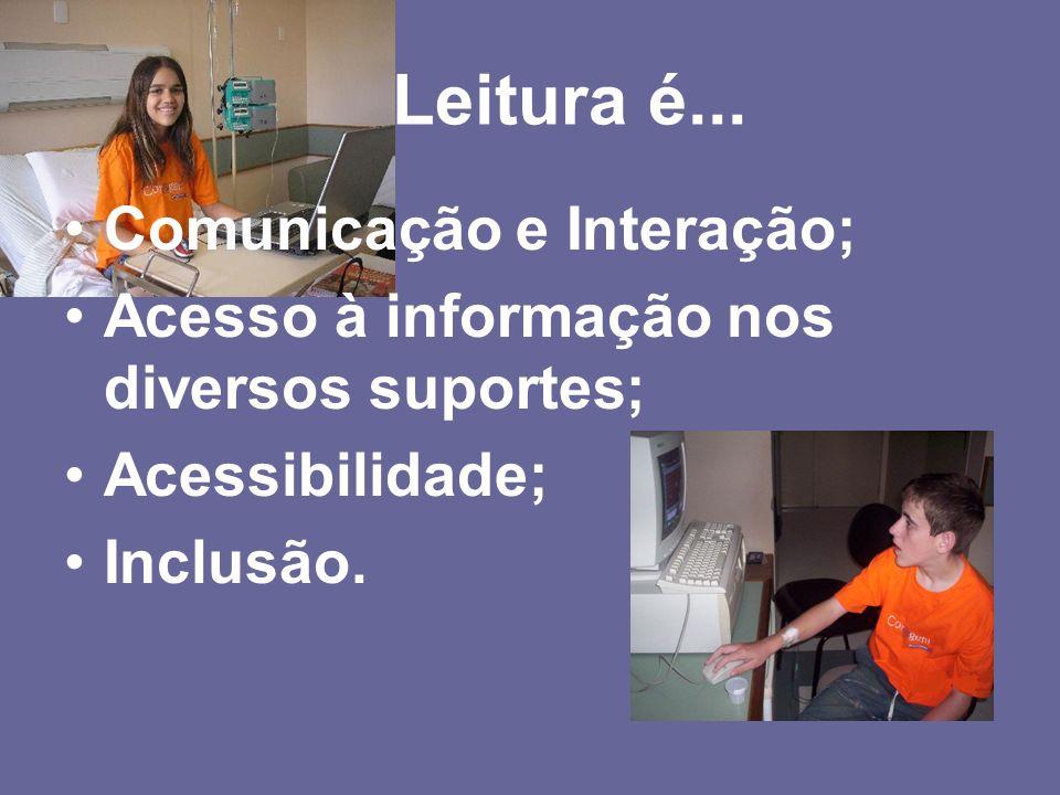Leitura é... Comunicação e Interação; Acesso à informação nos diversos suportes; Acessibilidade; Inclusão.