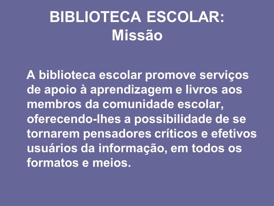 BIBLIOTECA ESCOLAR: Missão A biblioteca escolar promove serviços de apoio à aprendizagem e livros aos membros da comunidade escolar, oferecendo-lhes a